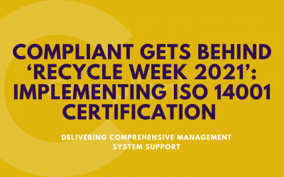 Compliant gets behind 'Recycle Week 2021': Implementing ISO 14001 certification